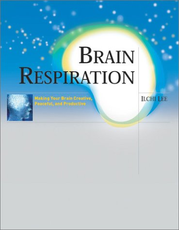 Brain Respiration: Making Your Brain Creative, Peaceful, and Productive