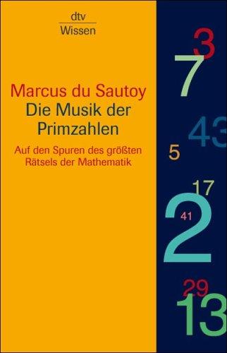 Die Musik der Primzahlen: Auf den Spuren des größten Rätsels der Mathematik