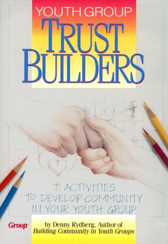 Youth Group Trust Builders: 71 Activities to Develop Community in Your Youth Group