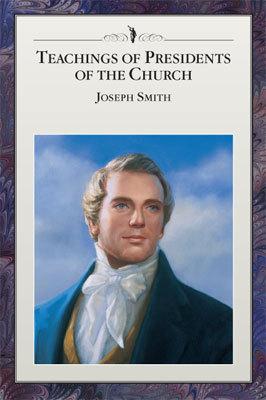 Teachings of Presidents of the Church: Joseph Smith