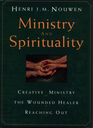 Ministry and Spirituality: Creative Ministry, the Wounded Healer, Reaching out