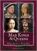 Mad Kings & Queens: History's Most Famous Raving Royals