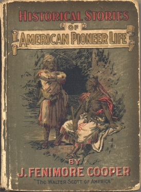 Historical Stories of American Pioneer Life - As Told in the Famous Leatherstocking Tales