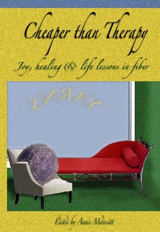 Cheaper Than Therapy: Joy, healing & life lessons in fiber