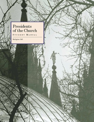 Presidents of the Church: Student Manual Religion 345