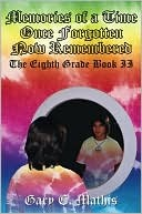 Memories of a Time Once Forgotten Now Remembered: The Eighth Grade Book II