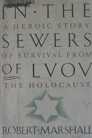 In the Sewers of Lvov: A Heroic Story of Survival from the Holocaust pdf books
