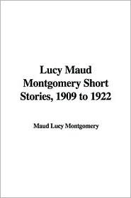 Lucy Maud Montgomery Short Stories, 1909-1922