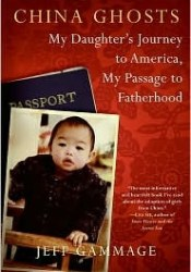 China Ghosts: My Daughter's Journey to America, My Passage to Fatherhood Book by Jeff Gammage