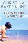 The Way Life Should Be by Christina Baker Kline