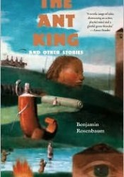 The Ant King, and Other Stories Book by Benjamin Rosenbaum