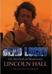 Dead Lucky: Life After Death on Mount Everest Book by Lincoln Hall