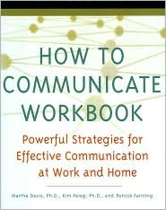 How To Communicate Workbook: Powerful Strategies For Effective Communication At Work And Home
