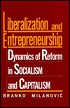 Liberalization and Entrepreneurship: Dynamics of Reform in Socialism and Capitalism: Dynamics of Reform in Socialism and Capitalism