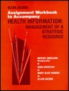 Assignment Workbook to Accompany Health Information: Management of a Strategic Resource