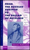 From the Russian Fugitive to the Ballad of Bulgarie: Episodes in English Literary Attitudes to Russia from Wordsworth to Swinburne