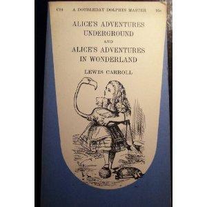 Alice's Adventures Underground and Alice's Adventures in Wonderland