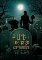 The Life of a Teenage Body-Snatcher Book by Doug MacLeod