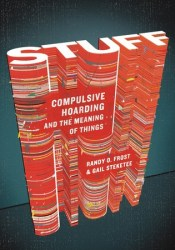 Stuff: Compulsive Hoarding and the Meaning of Things Book by Randy O. Frost