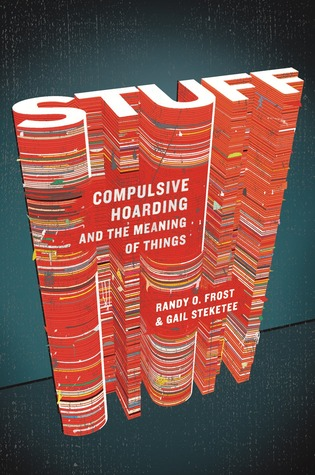 Stuff: Compulsive Hoarding and the Meaning of Things PDF Book by Randy O. Frost, Gail Steketee PDF ePub