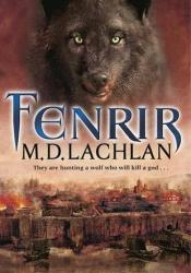 Fenrir (The Wolfsangel Cycle #2) Book by M.D. Lachlan