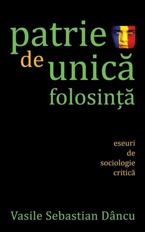 Patrie de unică folosință - Eseuri de sociologie critică