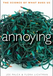 Annoying: The Science of What Bugs Us Book by Joe Palca