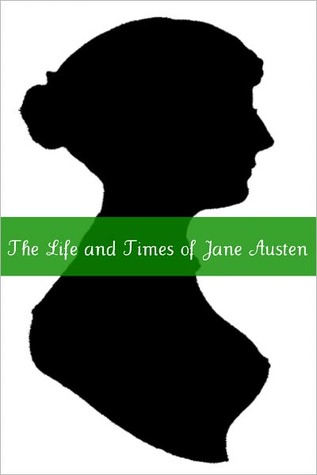 Life and Times of Jane Austen: A Short Biography of Jane Austen
