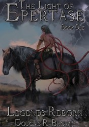 Legends Reborn (The Light of Epertase #1) Book by Douglas R.  Brown