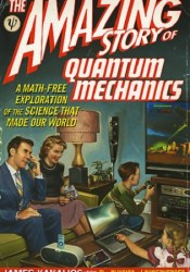 The Amazing Story of Quantum Mechanics: A Math-Free Exploration of the Science that Made Our World Book by James Kakalios