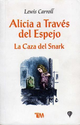 Alicia a través del espejo: La Caza del Snark (Aventuras de Alicia en el País de las Maravillas, #2)