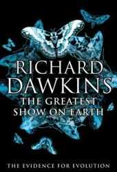 The Greatest Show on Earth: The Evidence for Evolution Book