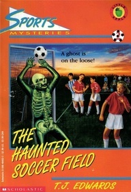 The Haunted Soccer Field (Sports Mysteries, #2)