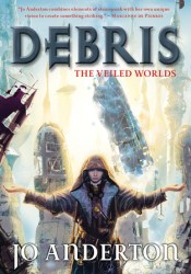 Debris (The Veiled Worlds, #1) Book by Jo Anderton