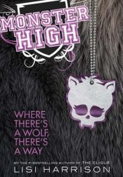Where There's a Wolf, There's a Way (Monster High, #3) Book by Lisi Harrison