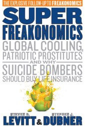 SuperFreakonomics: Global Cooling, Patriotic Prostitutes And Why Suicide Bombers Should Buy Life Insurance Book