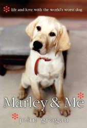 Marley and Me: Life and Love With the World's Worst Dog Book