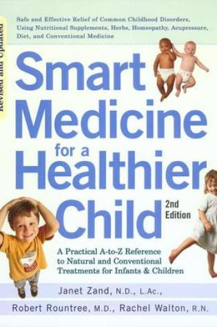 Smart Medicine for a Healthier Child: A Practical A-to-Z Reference to Natural and Conventional Treatments for Infants and Children PDF Book by Janet Zand, Robert Rountree, Rachel Walton, Jay M. Gordon PDF ePub