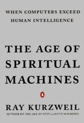 The Age of Spiritual Machines: When Computers Exceed Human Intelligence Book