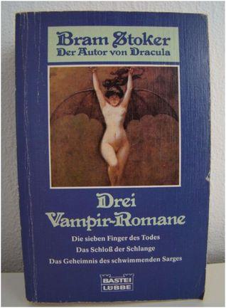 Drei Vampir-Romane: Die sieben Finger des Todes. Das Schloss der Schlange. Das Geheimnis des schwimmenden Sarges.