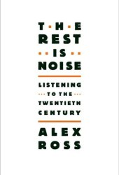 The Rest Is Noise: Listening to the Twentieth Century Book