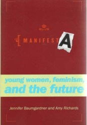 Manifesta: Young Women, Feminism, and the Future Book by Jennifer Baumgardner