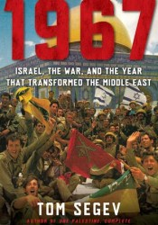1967: Israel, the War, and the Year that Transformed the Middle East Book by Tom Segev
