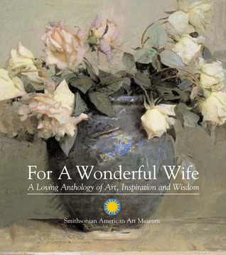 For a Wonderful Wife: A Loving Anthology of Art, Inspiration and Wisdom