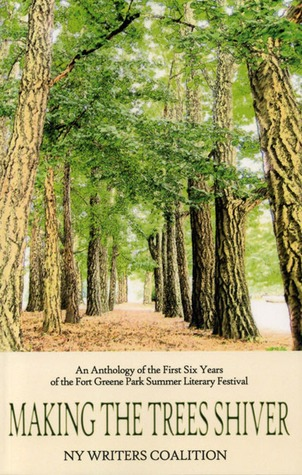Making the Trees Shiver: An Anthology of the First Six Years of the Fort Greene Park Summer Literary Festival