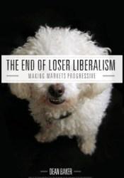 The End of Loser Liberalism: Making Markets Progressive Book by Dean Baker