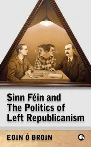 Sinn Fein and the Politics of Left Republicanism