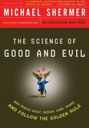 The Science of Good and Evil: Why People Cheat, Gossip, Care, Share, and Follow the Golden Rule Book by Michael Shermer