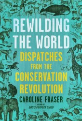 Rewilding the World: Dispatches from the Conservation Revolution Book