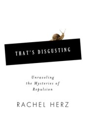 That's Disgusting: Unraveling the Mysteries of Repulsion Book by Rachel Herz